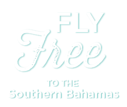 Fly Free to the Southern Bahamas